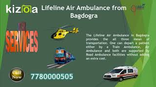 Call Lifeline Air Ambulance in Bagdogra for Best Aeromedical Solution