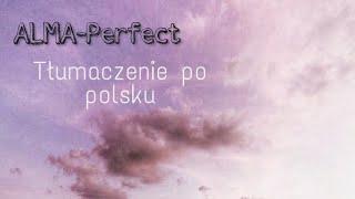 ALMA  Perfect [Tłumaczenie PL]