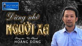 ĐỪNG NHỚ NGƯỜI XA (#DNNX)   Hoàng Dũng HVDM (St: Vũ Thanh)