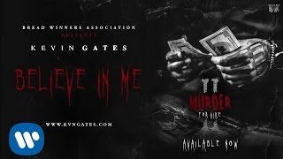Kevin Gates   Believe In Me [Official Audio]