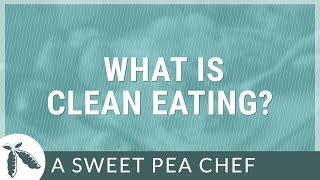 Eating Clean For Beginners | A Sweet Pea Chef