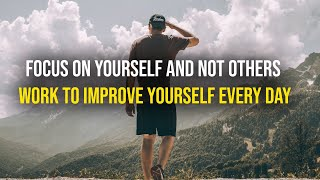 Focus On Yourself And Not Others (One of the Best Speeches Ever) | Work to Improve Yourself Everyday