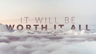 It Will Be Worth It All
