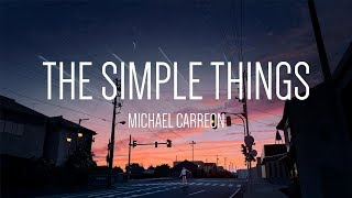 Michael Carreon   The Simple Things 「Lyrics」