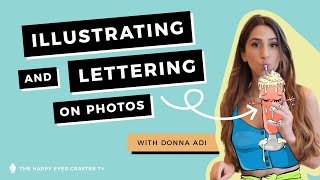 How To Add Illustrations & Lettering To Your Photos With Donna Adi