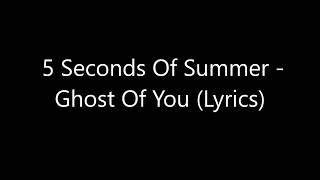 5 Seconds Of Summer   Ghost Of You ( Lyrics )