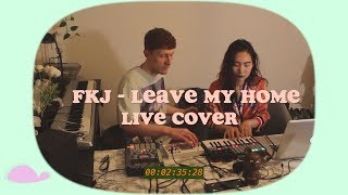 FKJ   Leave My Home (Live Cover)