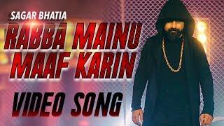 Rabba Mainu Maaf Karin | Full Song | Sagar Bhatia   - YouTube