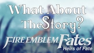 Fire Emblem: Fates: Heirs of Fate - What About the Story?