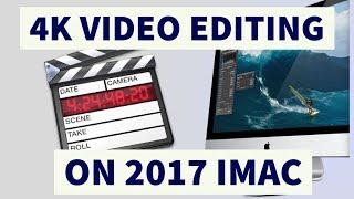 4K Video Editing on 2017 iMac Base Model