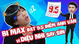 BI MAX ĐƯỢC 9.5 ĐIỂM ANH VĂN VÌ DIỆU NHI SAY XỈN | ĐẸP TV