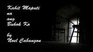 Kahit Maputi Na Ang Buhok Ko Lyrics Video By Noel Cabangon