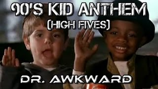 90's Kid ANTHEM! || Dr. Awkward