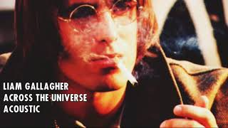 LIAM GALLAGHER - ACROSS THE UNIVERSE (ACOUSTIC)
