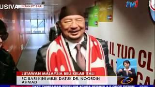 JUTAWAN MALAYSIA BELI KELAB ITALI- FC BARI KINI MILIK DATUK DR. NOORDIN AHMAD [15 APR 2016]