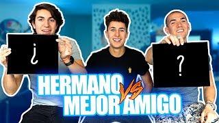 HERMANO VS MEJOR AMIGO | ¿Quién me conoce mejor?