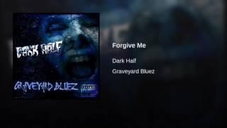 Forgive Me - Dark Half
