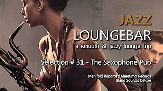 Jazz Loungebar - Selection #31 The Saxophone Pub, HD, 2016, Smooth Lounge Music