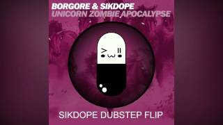Sikdope & Borgore - Unicorn Zombie Apocalypse (SIKDOPE DUBSTEP FLIP)