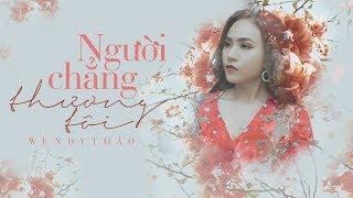 Người Chẳng Thương Tôi - Wendy Thảo ( OFFICIAL Lyric Video )