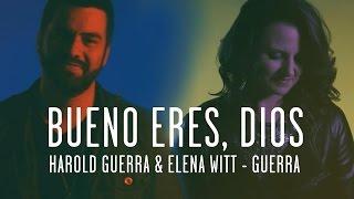 Harold Guerra  Elena Witt-Guerra - Bueno eres, Dios (Videoclip Oficial)
