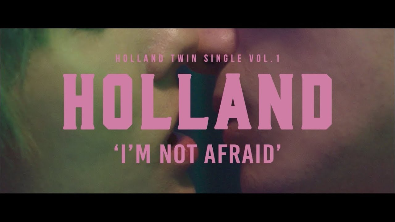 Holland — I'm Not Afraid