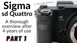 Sigma sd Quattro: Overview after 4 years of use!