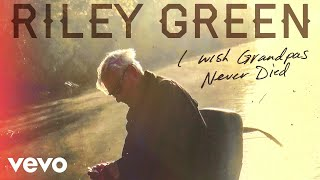 Riley Green   I Wish Grandpas Never Died (Audio)