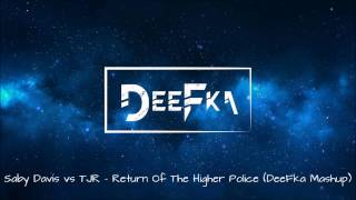 Saby Davis vs TJR - Return Of The Higher Police (DeeFka Mashup)