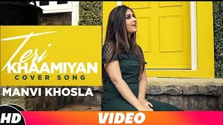 Teri Khaamiyan (Cover Song) | Manvi Khosla | Akhil | B Praak | Jaani | Latest Punjabi Songs 2018