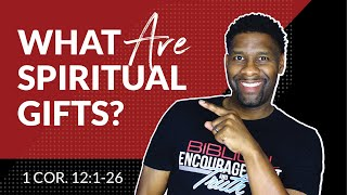 Spiritual Gifts - Part 1 | What are They and How do They Work?