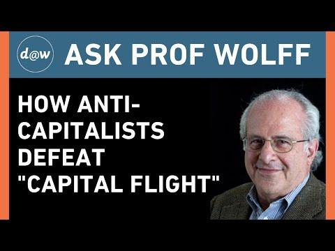 "Ask Prof Wolff: How Anti-Capitalists Defeat ""Capital Flight"""