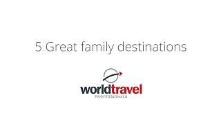 5 Great Family Destinations