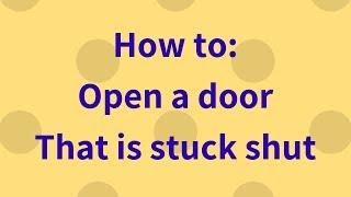 Open a stuck Door  How to: