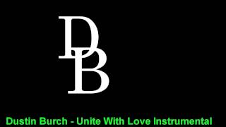 Dustin Burch - Unite With Love Instrumental