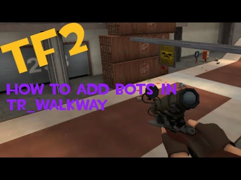 TF2 - How to Add Bots on tr_walkway and How to Fix the Bot