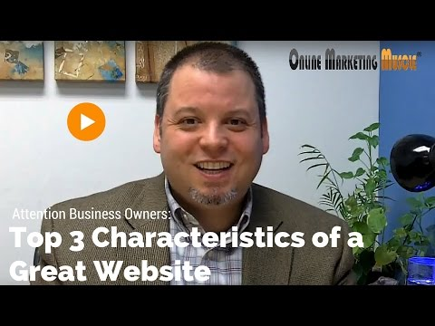 Attention Business Owners: Top 3 Characteristics of a Great Website