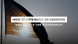 How to Vote Early or Absentee, and What's the Difference?   Global Citizen Explains