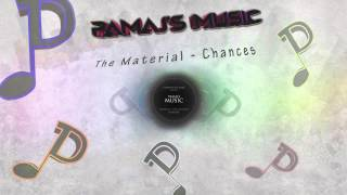 The Material - Chances