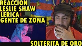 Lerica, Gente De Zona, Leslie Shaw   Solterita De Oro (REACCIÓN)