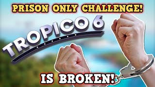 TROPICO 6 IS A PERFECTLY BALANCED GAME WITH NO EXPLOITS - Excluding Prison Only Challenge Is Broken