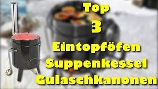 Die 3 besten Eintopföfen - Suppenkessel - Gulaschkanonen