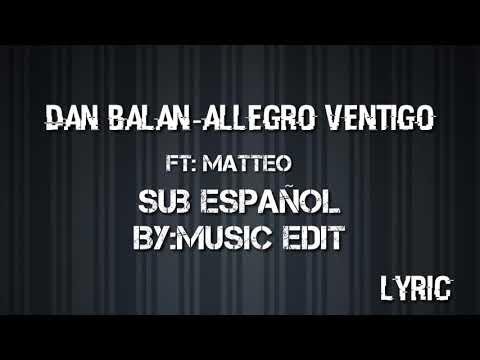 Allegro Ventigo-Dan Balan ft Matteo Lyric / sub en español