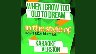 When I Grow Too Old to Dream (In the Style of Irish Traditional) (Karaoke Version)
