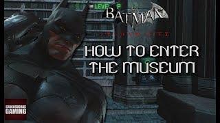 Batman: Arkham City - How To Enter The Museum