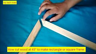 How cut wood at 45° to make rectangle or square frame.