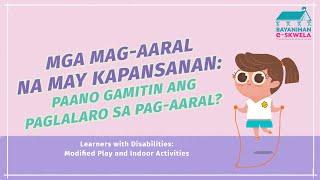 Parent-Teacher Activity Time | Paano gamitin ang paglalaro sa pag-aaral ng mga leaners with disabilities | Bayan E-Skwela