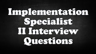 Implementation Specialist II Interview Questions
