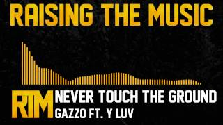 Gazzo ft. Y LUV - Never Touch The Ground [Free]