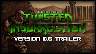 Twisted Insurrection 0.6 Trailer